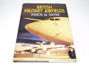 British Military Airfields Then & Now (Marriott 1997)
